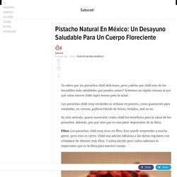 Pistacho Natural En México: Un Desayuno Saludable Para Un Cuerpo Floreciente