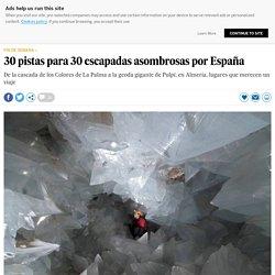30 pistas para 30 escapadas asombrosas por España