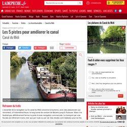 Les 5 pistes pour améliorer le canal - 07/01/2017 - ladepeche.fr