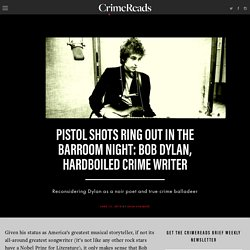 Pistol Shots Ring Out in the Barroom Night: Bob Dylan, Hardboiled Crime Writer