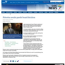 Pistorius awaits parole board decision :Friday 9 October 2015