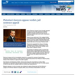 Pistoriuss lawyers oppose verdict, jail sentence appeal :Friday 7 November 2014