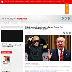 """Pitbull le manda un mensaje a Donald Trump: """"Ten cuidado con 'El Chapo', papo"""""""