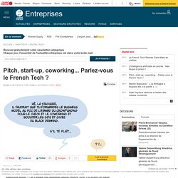 Pitch, start-up, coworking... Parlez-vous le French Tech ?