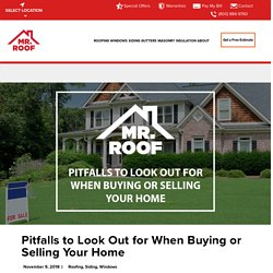 Pitfalls to Look Out for When Buying or Selling Your Home - Mr Roof