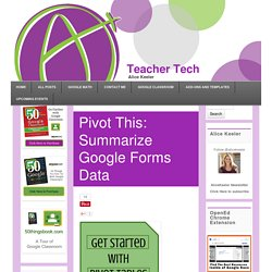 Pivot This: Summarize Google Forms Data - Teacher Tech