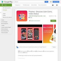 Pixalive - Discover, Earn Coins, Video Status - Apps en GooglePlay