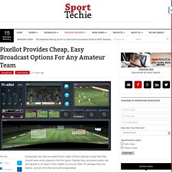 Pixellot Provides Cheap, Easy Broadcast Options For Amateur Teams