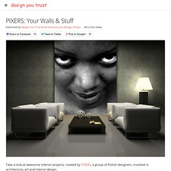 PIXERS: Your Walls & Stuff & Design You Trust - Design and Beyond! - StumbleUpon
