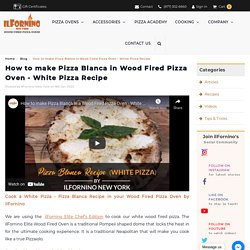 How to make Pizza Blanca in Wood Fired Pizza Oven - White Pizza Recipe