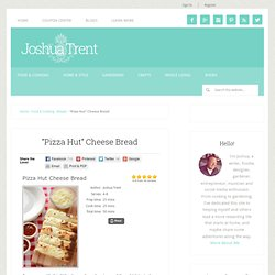 """Pizza Hut"" Cheese Bread - JoshuaTrent.com"