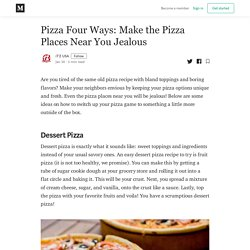 Pizza Four Ways: Make the Pizza Places Near You Jealous