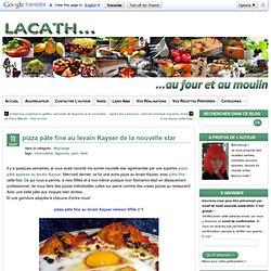 pizza pâte fine au levain Kayser de la nouvelle star » le blog de Lacath