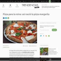 Pizza para la reina: así nació la pizza margarita