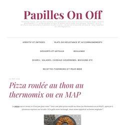 Pizza roulée au thon au thermomix ou en MAP