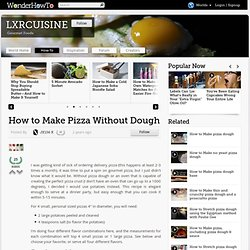How to Make Pizza Without Dough | « LXRCUISINE