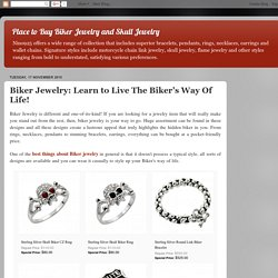Place to Buy Biker Jewelry and Skull Jewelry: Biker Jewelry: Learn to Live The Biker's Way Of Life!
