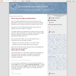Les aventures d'un Geek Unixien: Mise en place d'un bridge sous Debian/Ubuntu