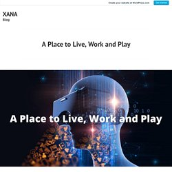 A Place to Live, Work and Play – XANA