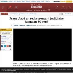 Fram placé en redressement judiciaire jusqu'au 30 avril