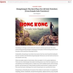 Hong Kong Is The Best Place For All Solo Travelers (Even Female Solo Travelers)!