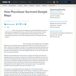 How Placebase Survived Google Maps