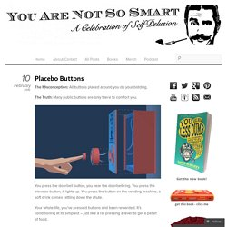 Placebo Buttons & You Are Not So Smart - StumbleUpon