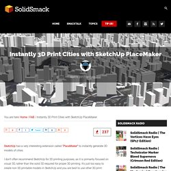 Instantly 3D Print Cities with SketchUp PlaceMaker - SolidSmack -