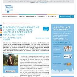 Placement en assurance vie et convention de quasi usufruit à fort impact fiscal, qui paye ? Par Laurent Latapie, Avocat.