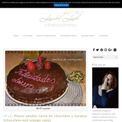 Placer adulto: tarta de chocolate y naranja (chocolate and orange cake)