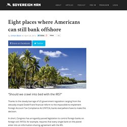 Eight places where Americans can still bank offshore