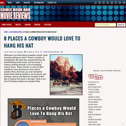 8 PLACES A COWBOY WOULD LOVE TO HANG HIS HAT « Comic Book and Movie Reviews