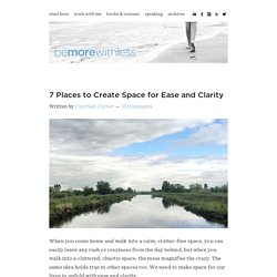 7 Places to Create Space for Ease and Clarity