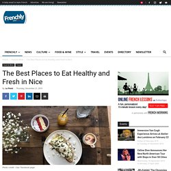 The Best Places to Eat Healthy and Fresh in Nice - Frenchly