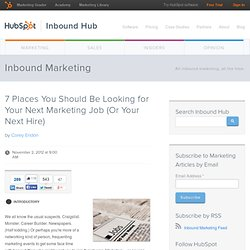 7 Places You Should Be Looking for Your Next Marketing Job (Or Your Next Hire)