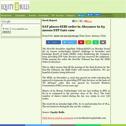 SAT places SEBI order in Abeyance in 63 moons STP Gate case