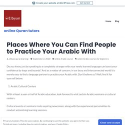 Places Where You Can Find People to Practice Your Arabic With – online Quran tutors