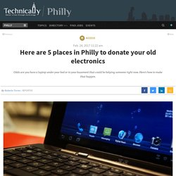 Here are 5 places in Philly to donate your old electronics