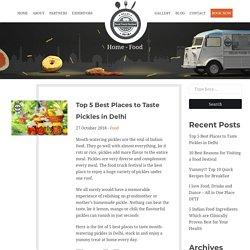 Top 5 Best Places to Taste Pickles in Delhi - Delhi Food Truck Festival