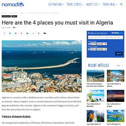 Here are the 4 places you must visit in Algeria - NOMADLO