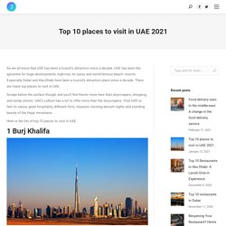 Top 10 Places to visit in UAE 2021 - A complete travel Guide