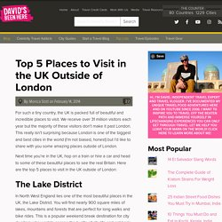 Top 5 Places to Visit in the UK Outside of London - David's Been Here
