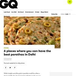 6 Best Paratha Places in Delhi - Famous Parathas in Delhi at GQ India
