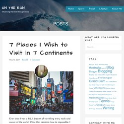 7 Places I Wish to Visit in 7 Continents - ON THE RON