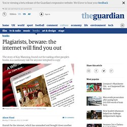 Plagiarists, beware: the internet will find you out | Books