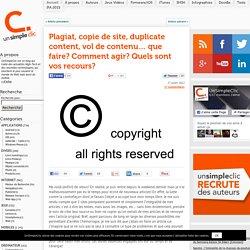 Plagiat, copie de site, duplicate content, vol de contenu… que faire? Comment agir? Quels sont vos recours?