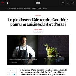 Le plaidoyer d'Alexandre Gauthier pour une cuisine d'art et d'essai