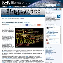 Why should scientists use Twitter? - The Plainspoken Scientist