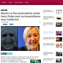 Marine Le Pen porte plainte contre Harry Potter pour sa ressemblance avec Voldemort.