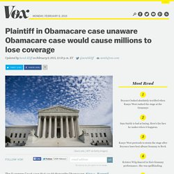 Plaintiff in Obamacare case unaware Obamacare case would cause millions to lose coverage